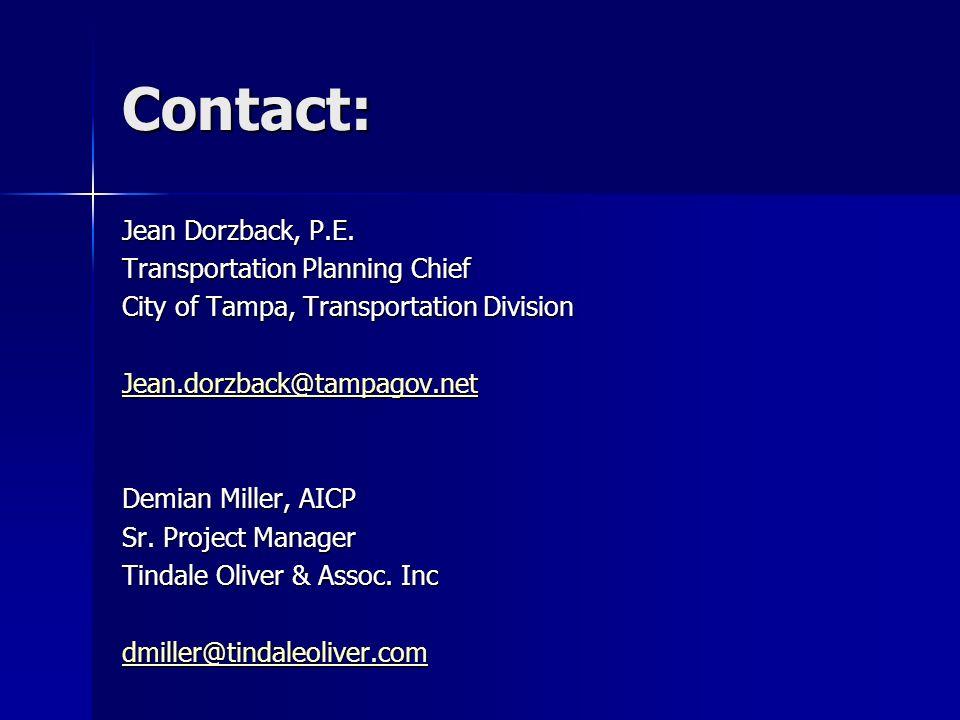 Contact: Jean Dorzback, P.E. Transportation Planning Chief City of Tampa, Transportation Division Jean.dorzback@tampagov.net Demian Miller, AICP Sr. P