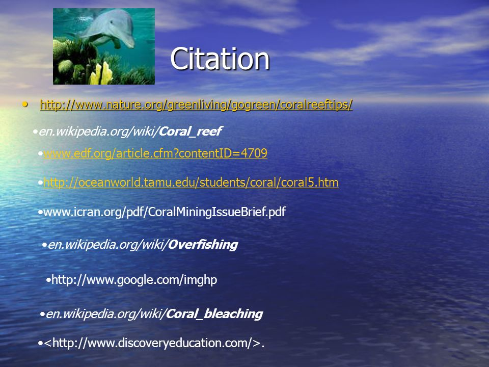 Citation http://www.nature.org/greenliving/gogreen/coralreeftips/ http://www.nature.org/greenliving/gogreen/coralreeftips/ http://www.nature.org/green