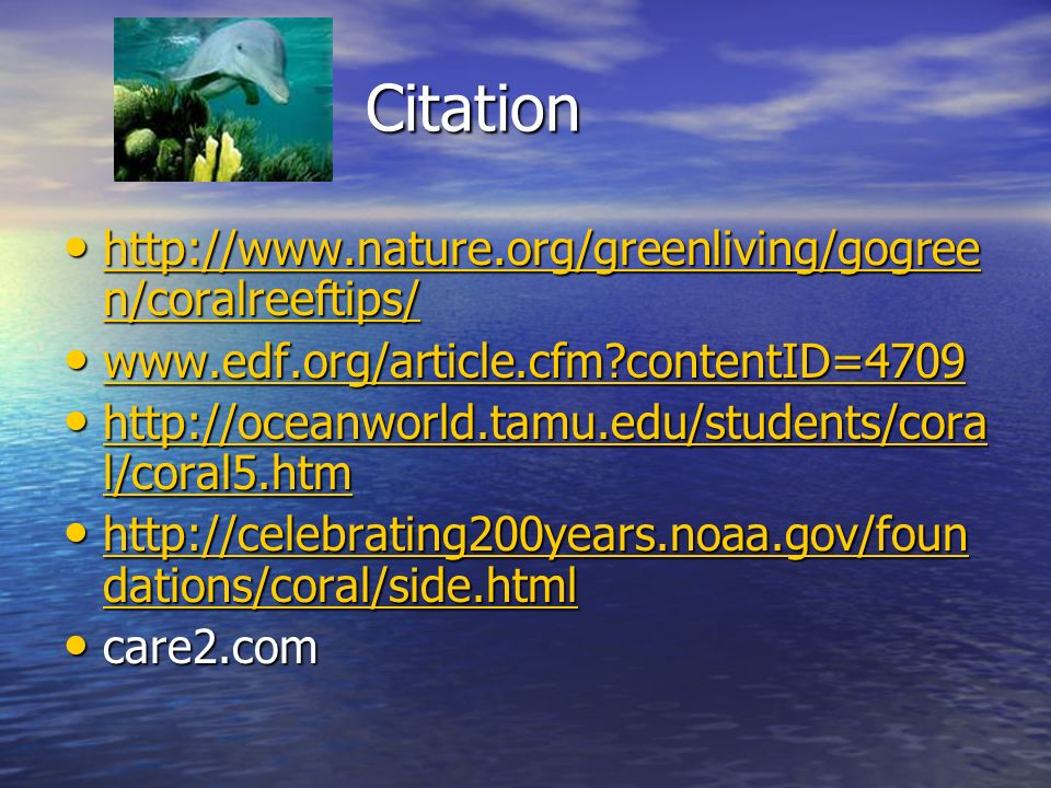 Citation http://www.nature.org/greenliving/gogree n/coralreeftips/ http://www.nature.org/greenliving/gogree n/coralreeftips/ http://www.nature.org/gre