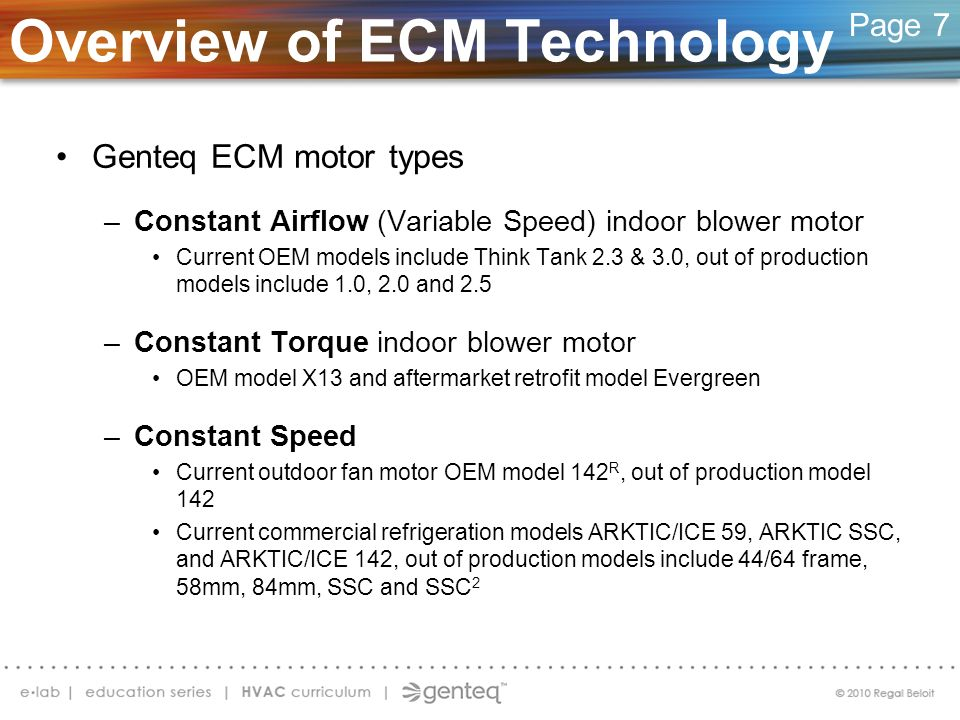 Overview of ECM Technology Genteq ECM motor types –Constant Airflow (Variable Speed) indoor blower motor Current OEM models include Think Tank 2.3 & 3