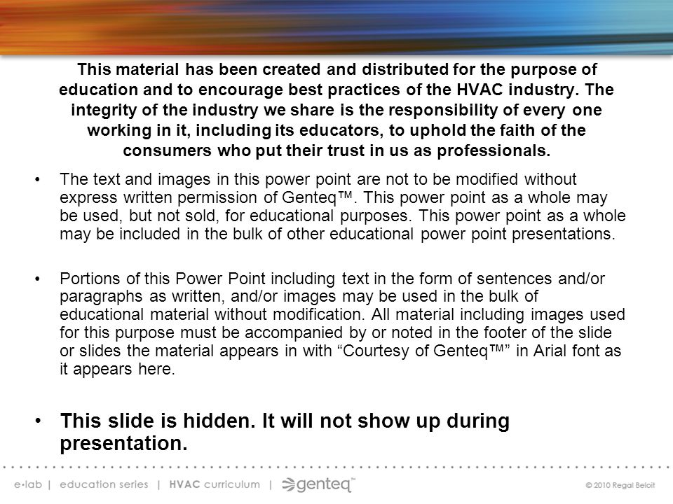 This material has been created and distributed for the purpose of education and to encourage best practices of the HVAC industry. The integrity of the