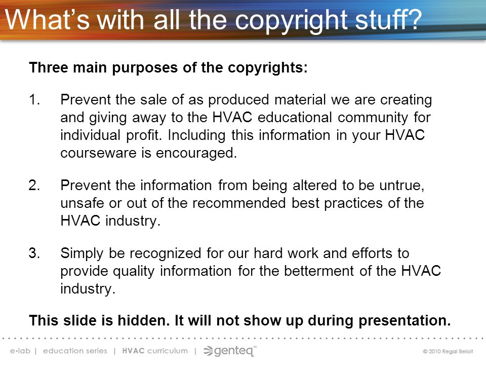 Whats with all the copyright stuff? Three main purposes of the copyrights: 1.Prevent the sale of as produced material we are creating and giving away