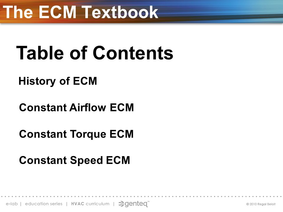 Table of Contents History of ECM Constant Airflow ECM Constant Torque ECM Constant Speed ECM