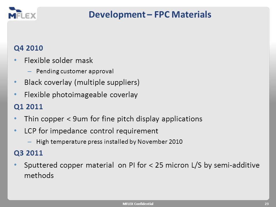 Development – FPC Materials Q4 2010 Flexible solder mask – Pending customer approval Black coverlay (multiple suppliers) Flexible photoimageable cover