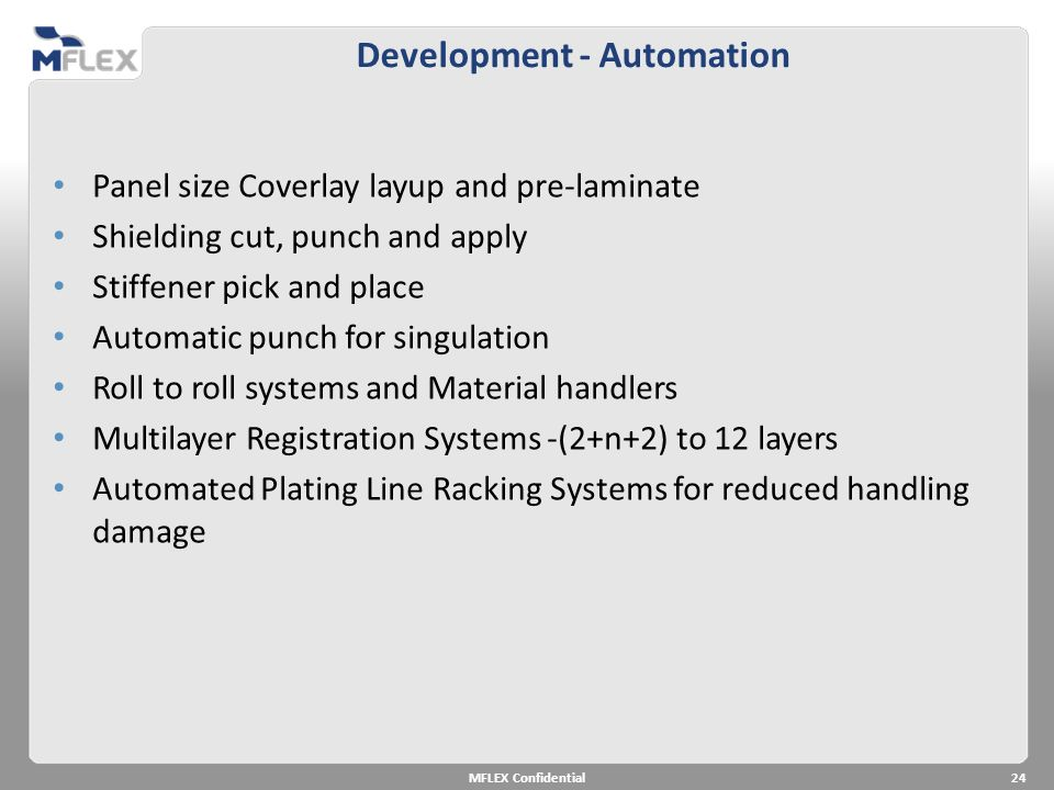 Development - Automation Panel size Coverlay layup and pre-laminate Shielding cut, punch and apply Stiffener pick and place Automatic punch for singul