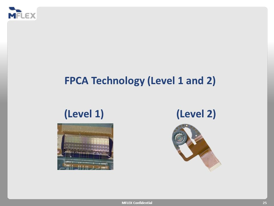 MFLEX Confidential25 FPCA Technology (Level 1 and 2) (Level 1) (Level 2)