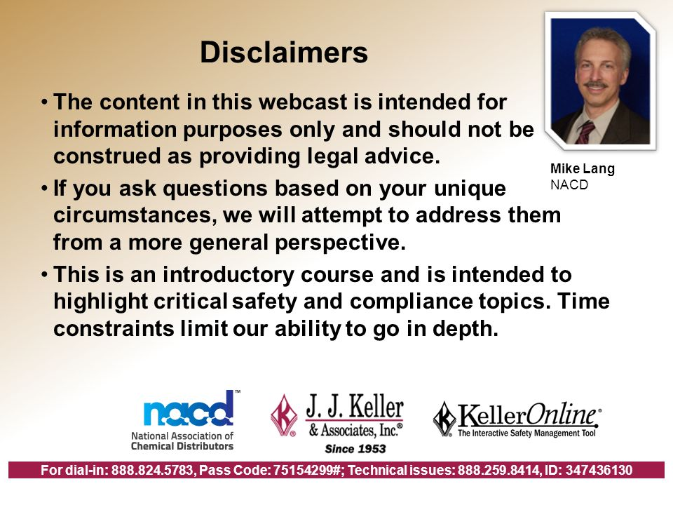 For dial-in: , Pass Code: #; Technical issues: , ID: Disclaimers The content in this webcast is intended for information purposes only and should not be construed as providing legal advice.