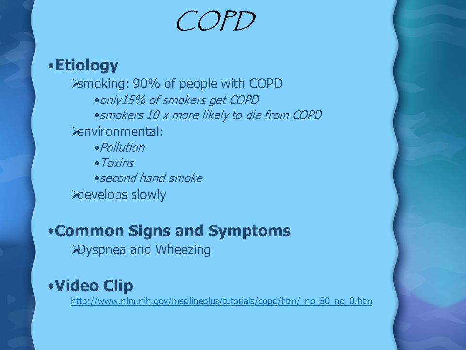 COPD Etiology smoking: 90% of people with COPD only15% of smokers get COPD smokers 10 x more likely to die from COPD environmental: Pollution Toxins s