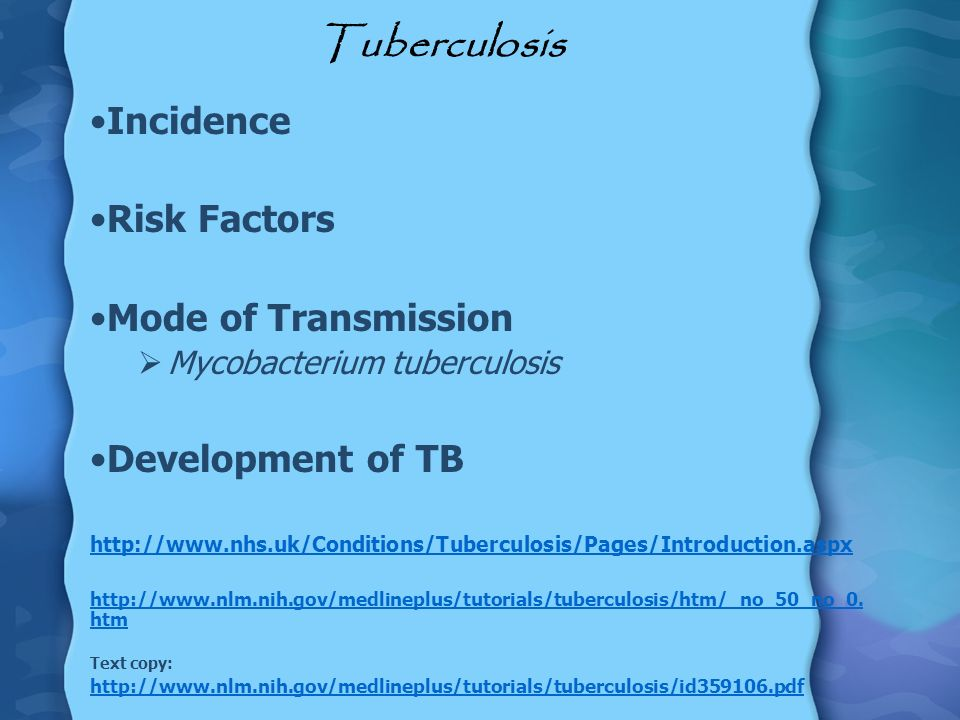Tuberculosis Incidence Risk Factors Mode of Transmission Mycobacterium tuberculosis Development of TB http://www.nhs.uk/Conditions/Tuberculosis/Pages/
