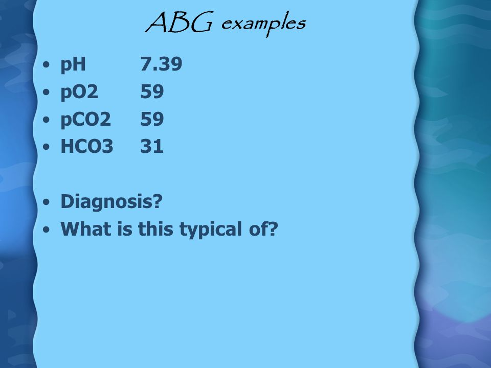 ABG examples pH 7.39 pO259 pCO259 HCO331 Diagnosis? What is this typical of?