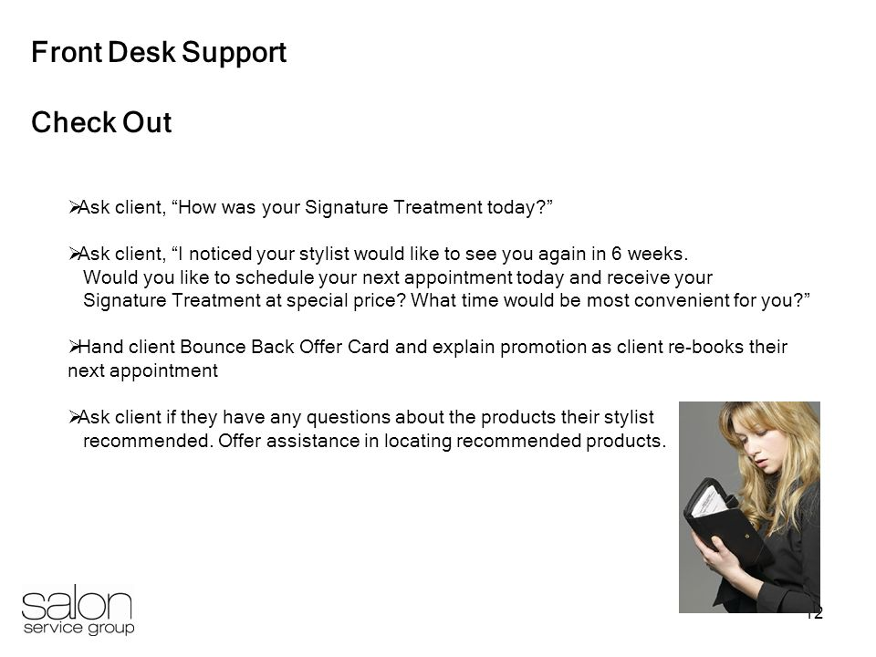 12 Front Desk Support Check Out Ask client, How was your Signature Treatment today? Ask client, I noticed your stylist would like to see you again in