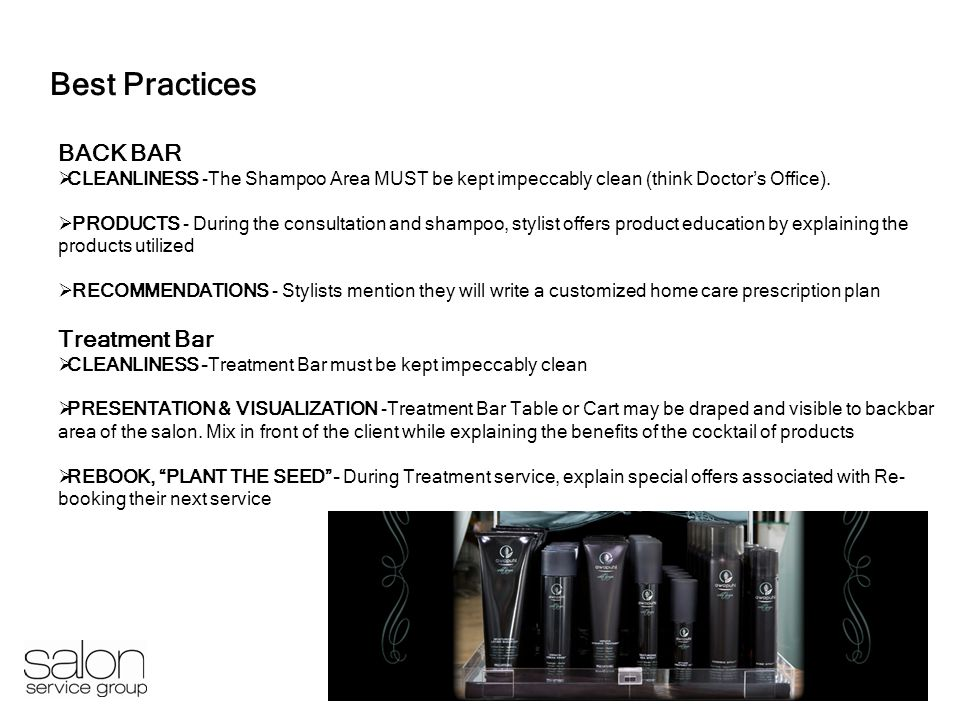 6 Best Practices BACK BAR CLEANLINESS -The Shampoo Area MUST be kept impeccably clean (think Doctors Office).