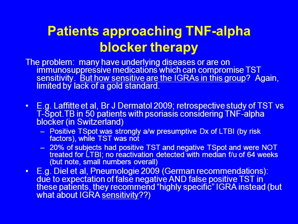 Patients approaching TNF-alpha blocker therapy The problem: many have underlying diseases or are on immunosuppressive medications which can compromise