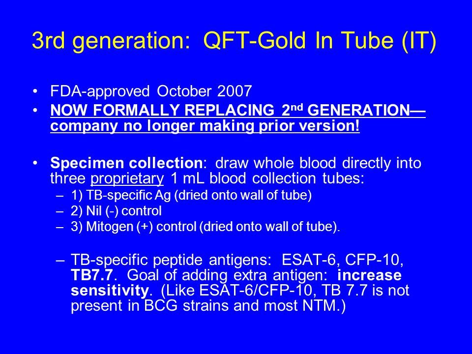 3rd generation: QFT-Gold In Tube (IT) FDA-approved October 2007 NOW FORMALLY REPLACING 2 nd GENERATION company no longer making prior version! Specime