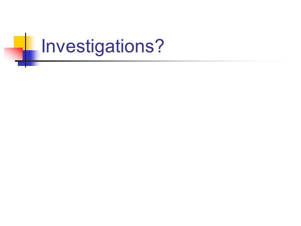 Investigations?