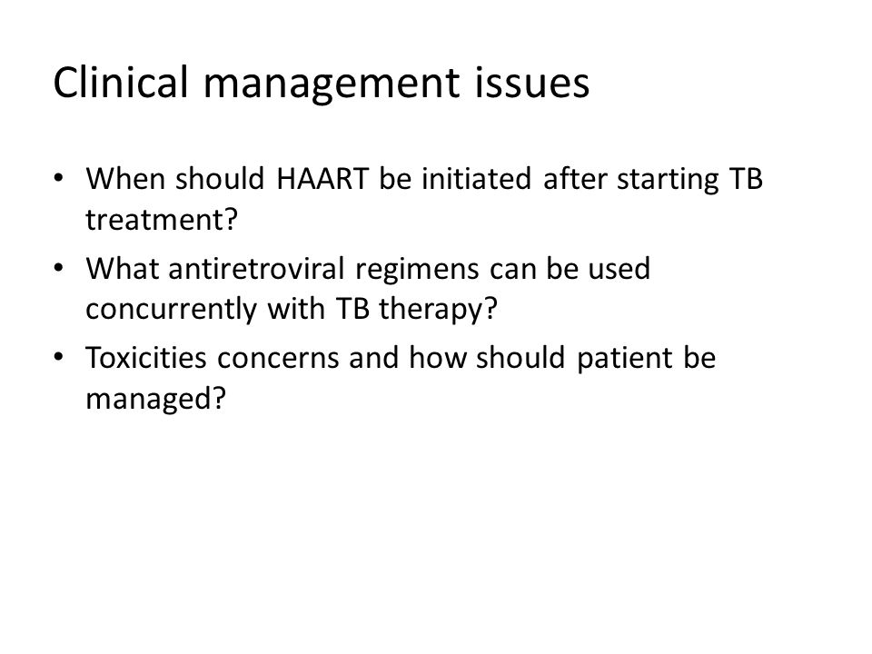 Clinical management issues When should HAART be initiated after starting TB treatment? What antiretroviral regimens can be used concurrently with TB t