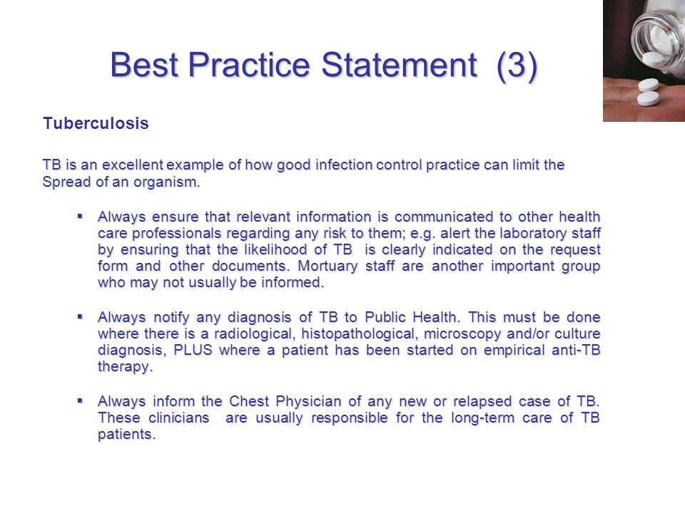 Best Practice Statement (3) Tuberculosis TB is an excellent example of how good infection control practice can limit the Spread of an organism. Always