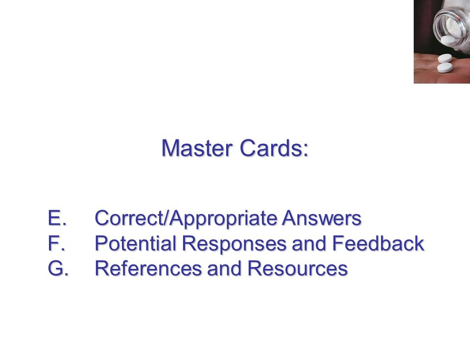 E.Correct/Appropriate Answers F.Potential Responses and Feedback G.References and Resources Master Cards:
