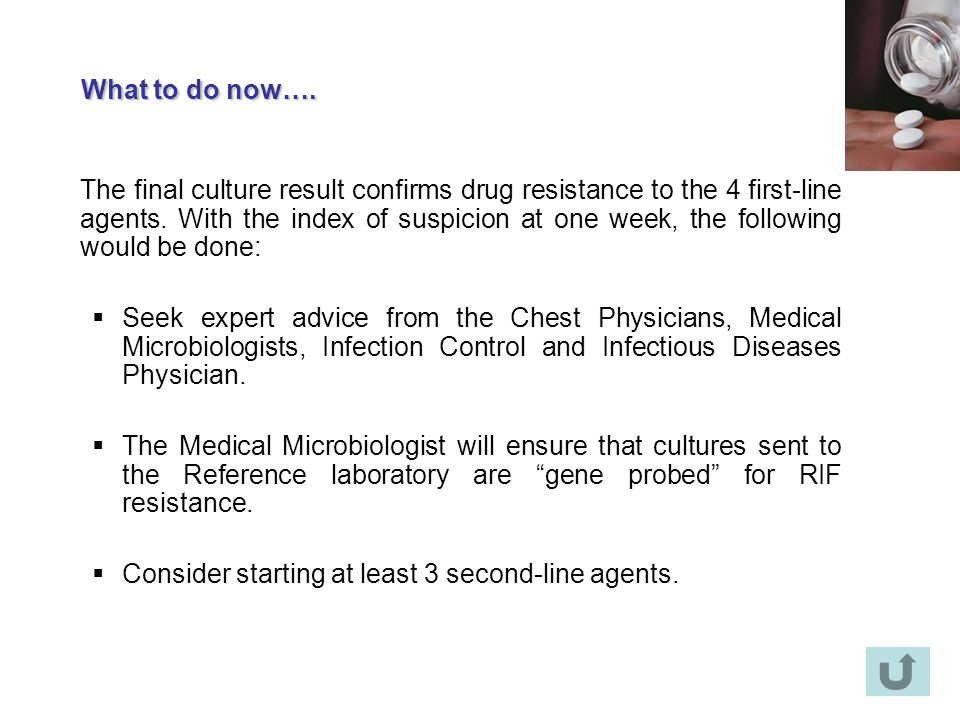 What to do now…. The final culture result confirms drug resistance to the 4 first-line agents. With the index of suspicion at one week, the following