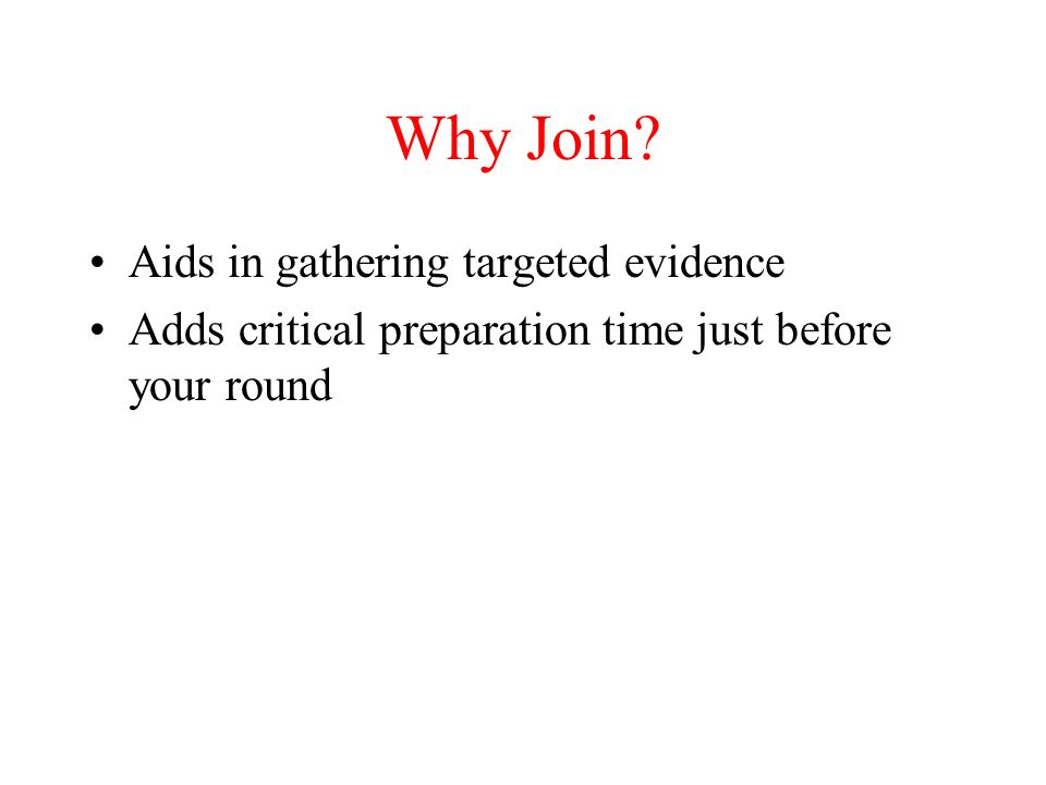 Why Join Aids in gathering targeted evidence Adds critical preparation time just before your round