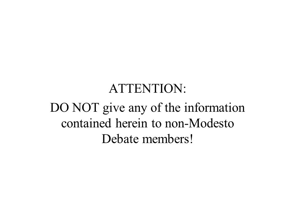 ATTENTION: DO NOT give any of the information contained herein to non-Modesto Debate members!