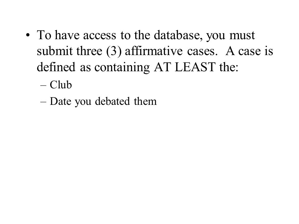 To have access to the database, you must submit three (3) affirmative cases.