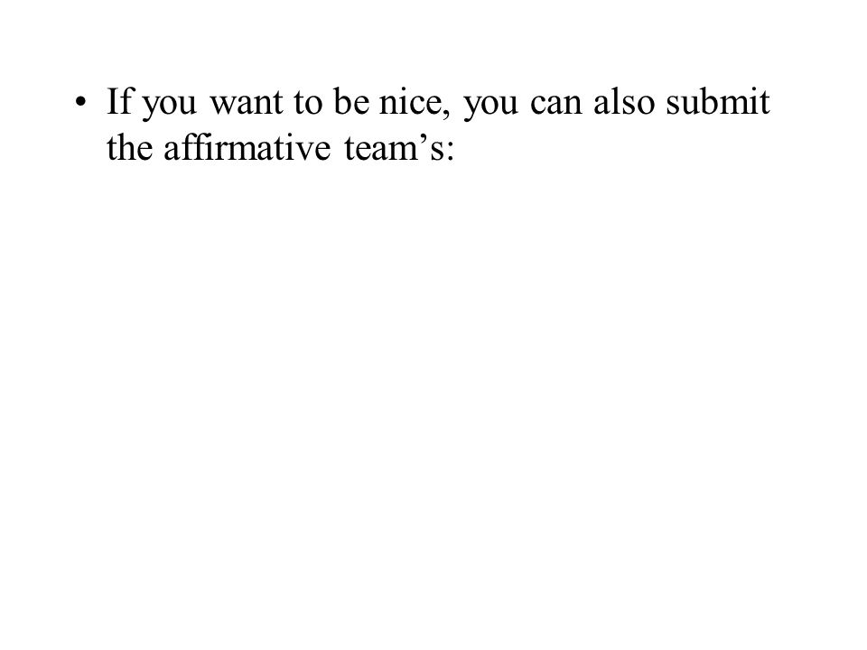 If you want to be nice, you can also submit the affirmative teams: