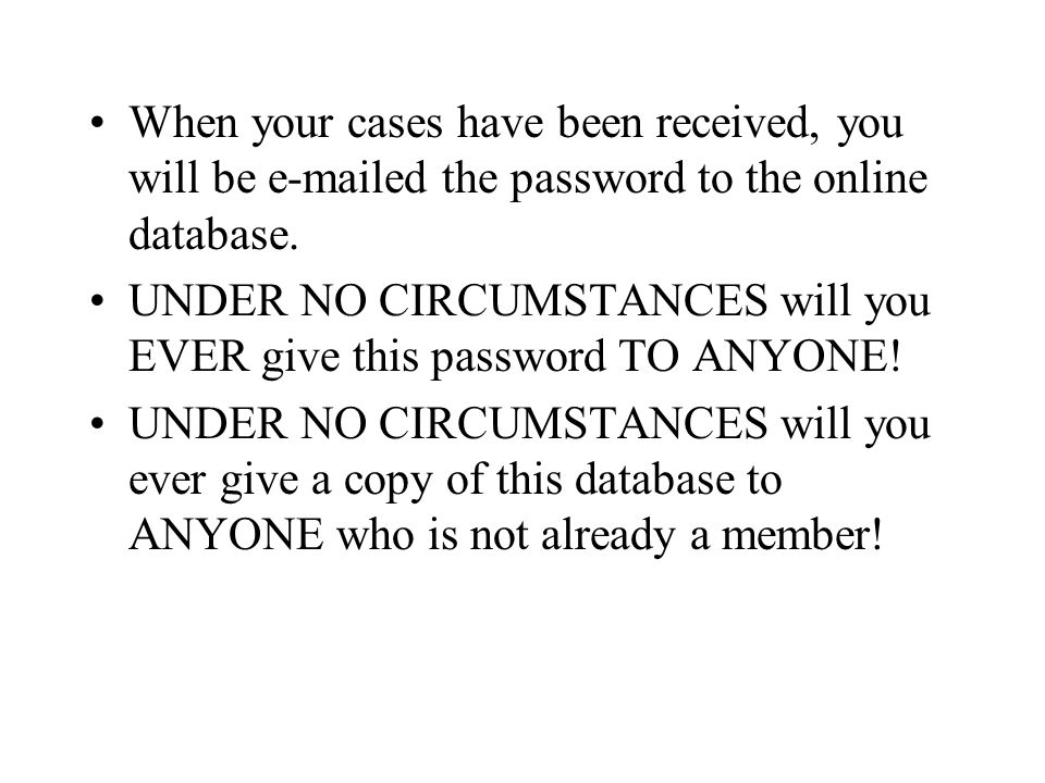 When your cases have been received, you will be e-mailed the password to the online database.