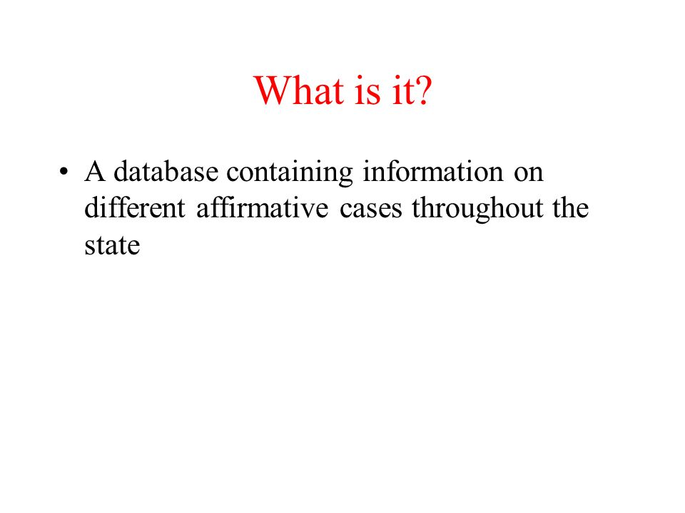 A database containing information on different affirmative cases throughout the state