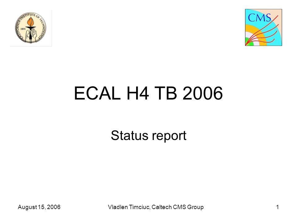 August 15, 2006Vladlen Timciuc, Caltech CMS Group1 ECAL H4 TB 2006 Status report
