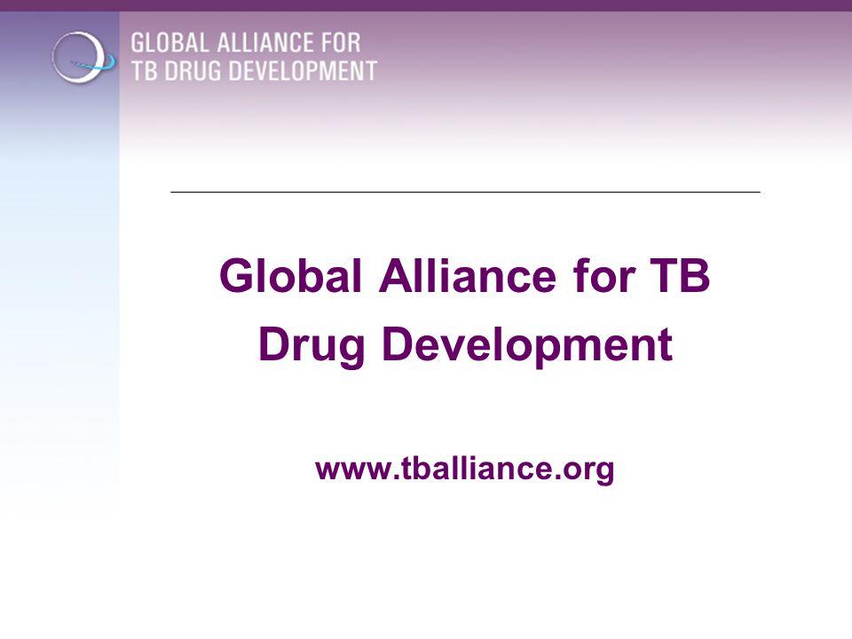 Global Alliance for TB Drug Development www.tballiance.org