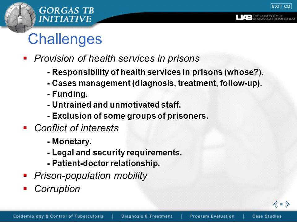 Challenges Provision of health services in prisons - Responsibility of health services in prisons (whose?). - Cases management (diagnosis, treatment,