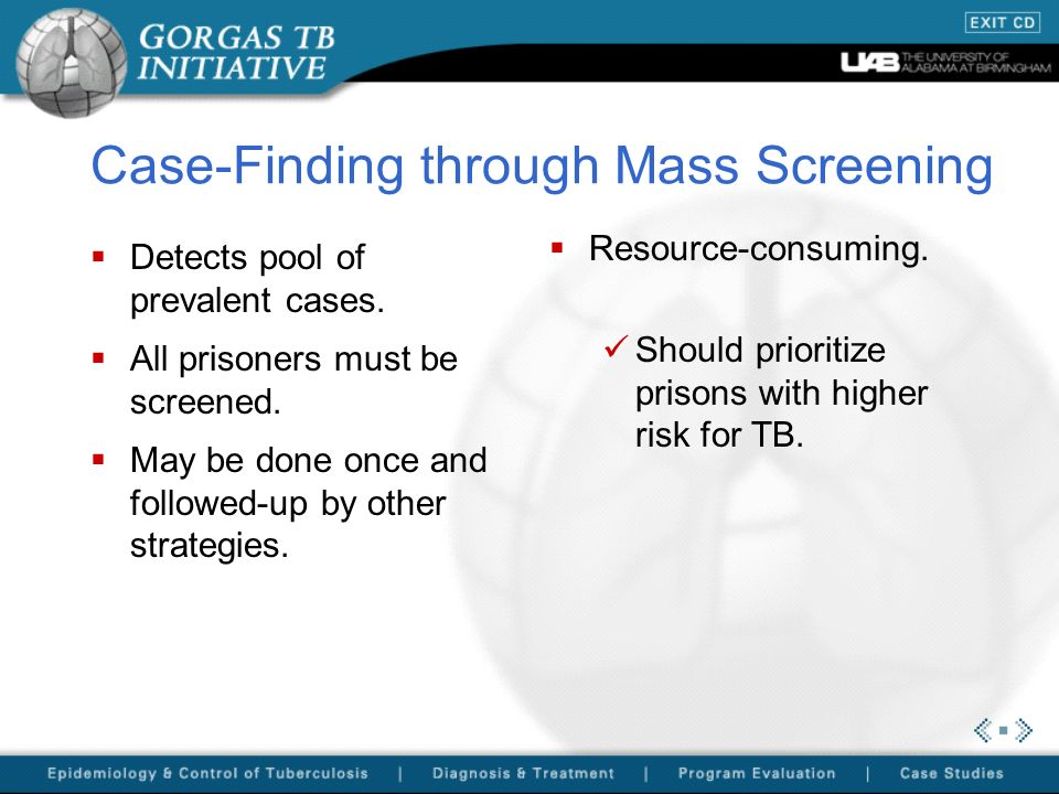 Case-Finding through Mass Screening Detects pool of prevalent cases. All prisoners must be screened. May be done once and followed-up by other strateg