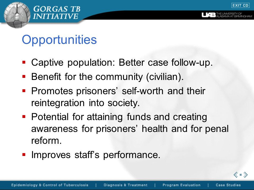 Opportunities Captive population: Better case follow-up. Benefit for the community (civilian). Promotes prisoners self-worth and their reintegration i