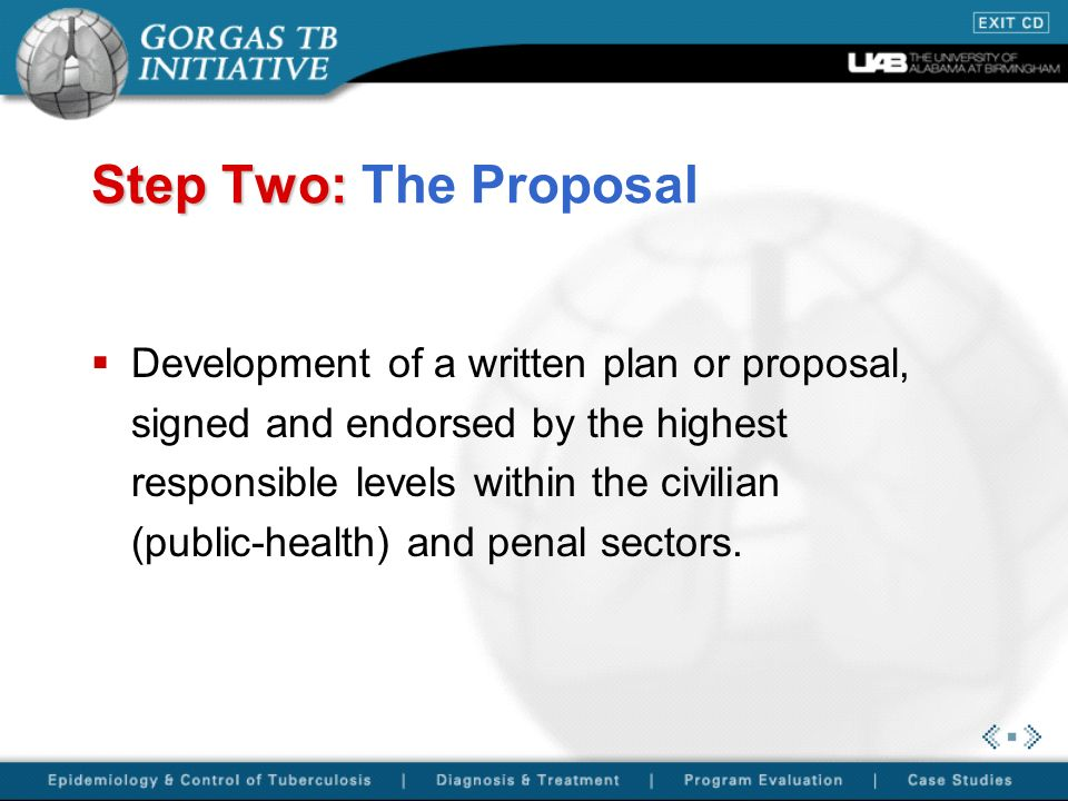 Step Two: Step Two: The Proposal Development of a written plan or proposal, signed and endorsed by the highest responsible levels within the civilian (public-health) and penal sectors.