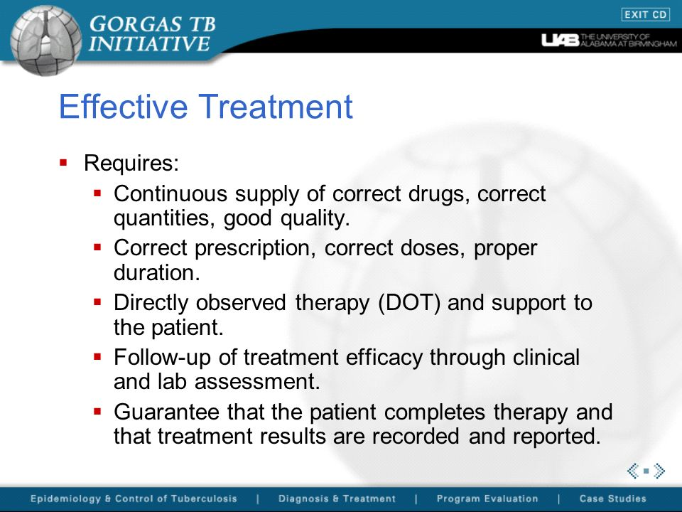 Effective Treatment Requires: Continuous supply of correct drugs, correct quantities, good quality.