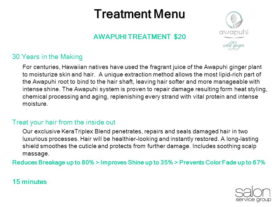 Treatment Menu AWAPUHI TREATMENT $20 30 Years in the Making For centuries, Hawaiian natives have used the fragrant juice of the Awapuhi ginger plant t