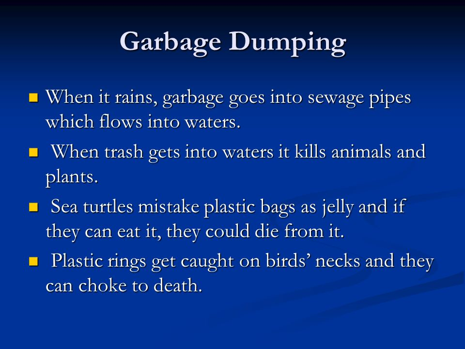 Garbage Dumping When it rains, garbage goes into sewage pipes which flows into waters.