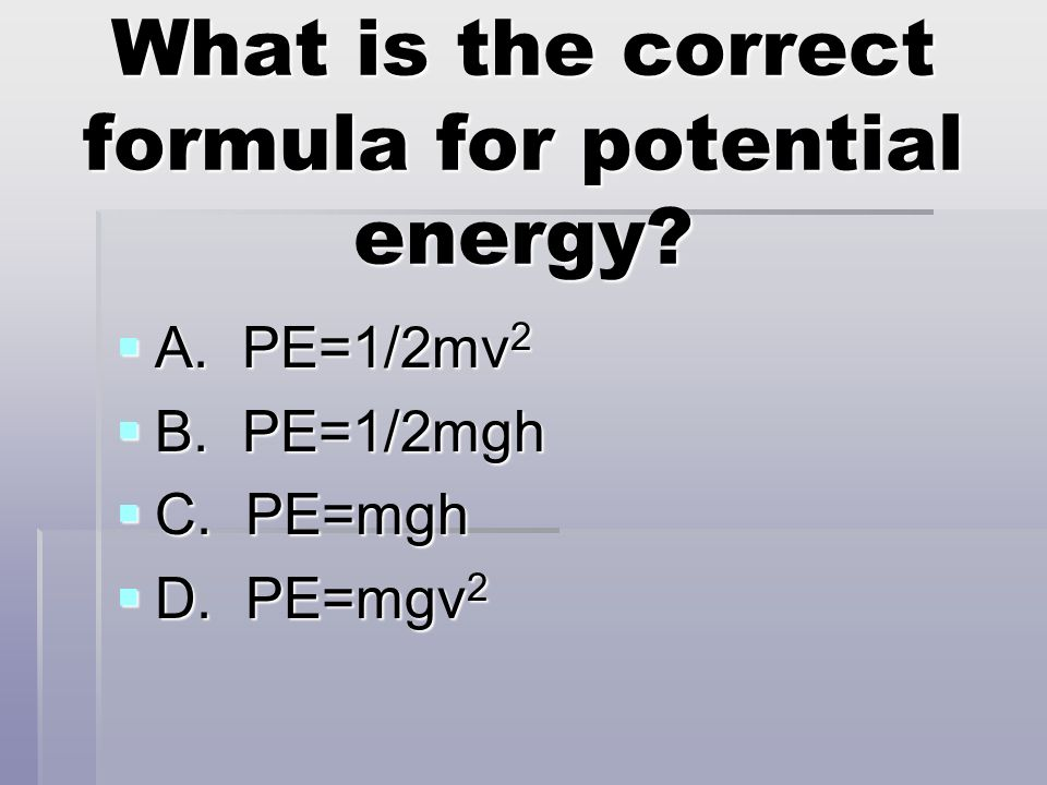 What is the correct formula for potential energy.A.