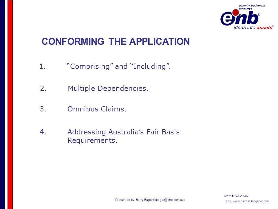 Presented by: Barry Eagar (beagar@enb.com.au) www.enb.com.au blog: www.bazpat.blogspot.com CONFORMING THE APPLICATION 1.Comprising and Including.