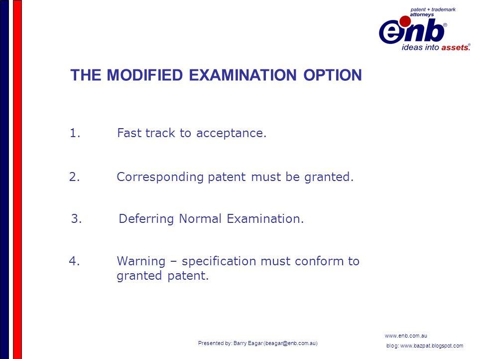Presented by: Barry Eagar (beagar@enb.com.au) www.enb.com.au blog: www.bazpat.blogspot.com THE MODIFIED EXAMINATION OPTION 1.Fast track to acceptance.