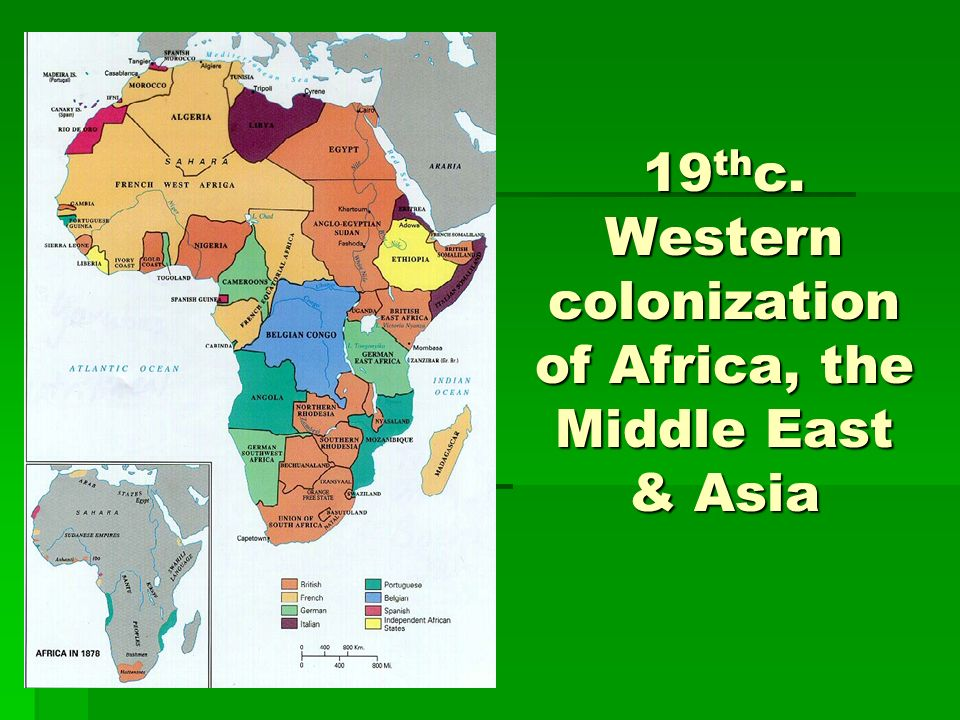 19 th c. Western colonization of Africa, the Middle East & Asia