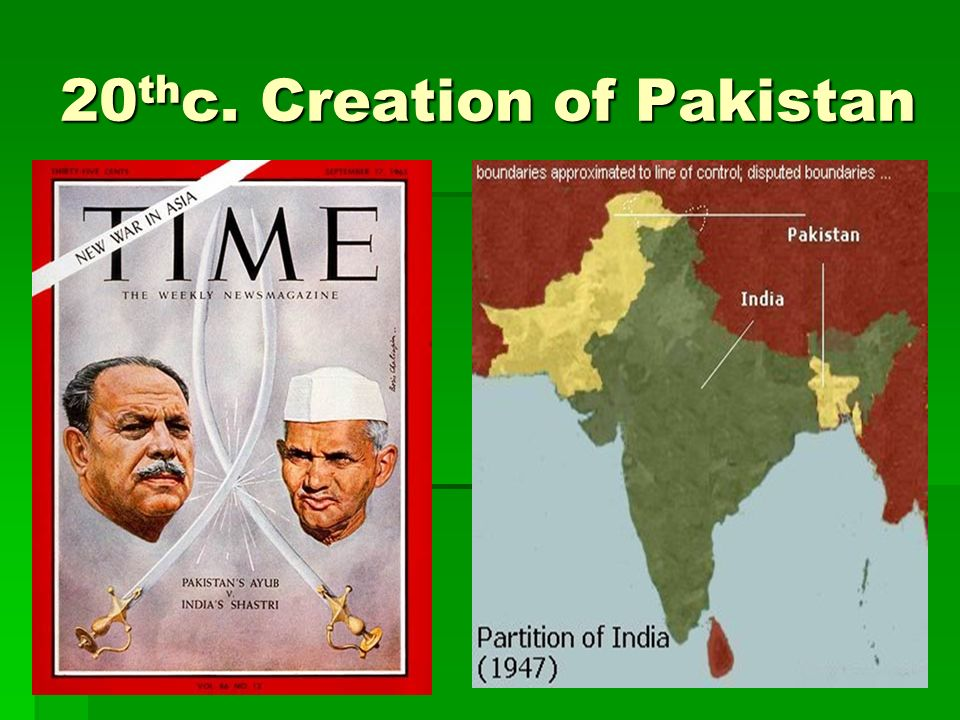 20 th c. Creation of Pakistan