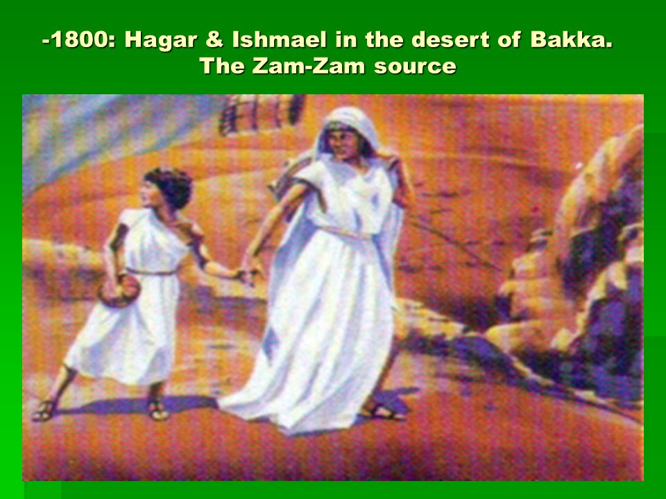 -1800: Hagar & Ishmael in the desert of Bakka. The Zam-Zam source