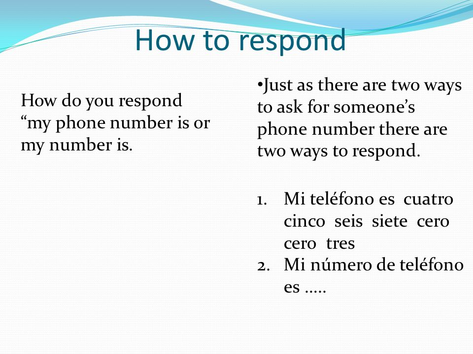How to respond How do you respond my phone number is or my number is. Just as there are two ways to ask for someones phone number there are two ways t