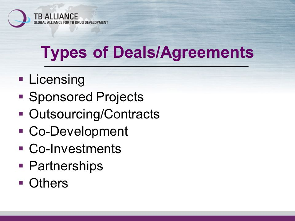 Types of Deals/Agreements Licensing Sponsored Projects Outsourcing/Contracts Co-Development Co-Investments Partnerships Others