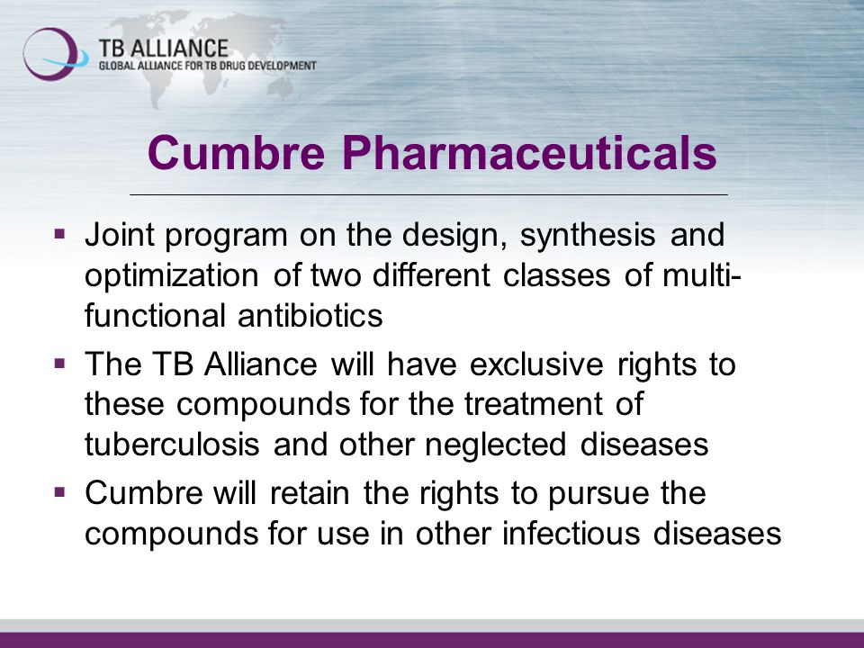 Cumbre Pharmaceuticals Joint program on the design, synthesis and optimization of two different classes of multi- functional antibiotics The TB Allian