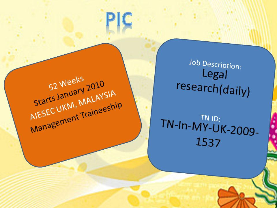 52 Weeks Starts January 2010 AIESEC UKM, MALAYSIA Management Traineeship Job Description: Legal research(daily) TN ID: TN-In-MY-UK-2009- 1537