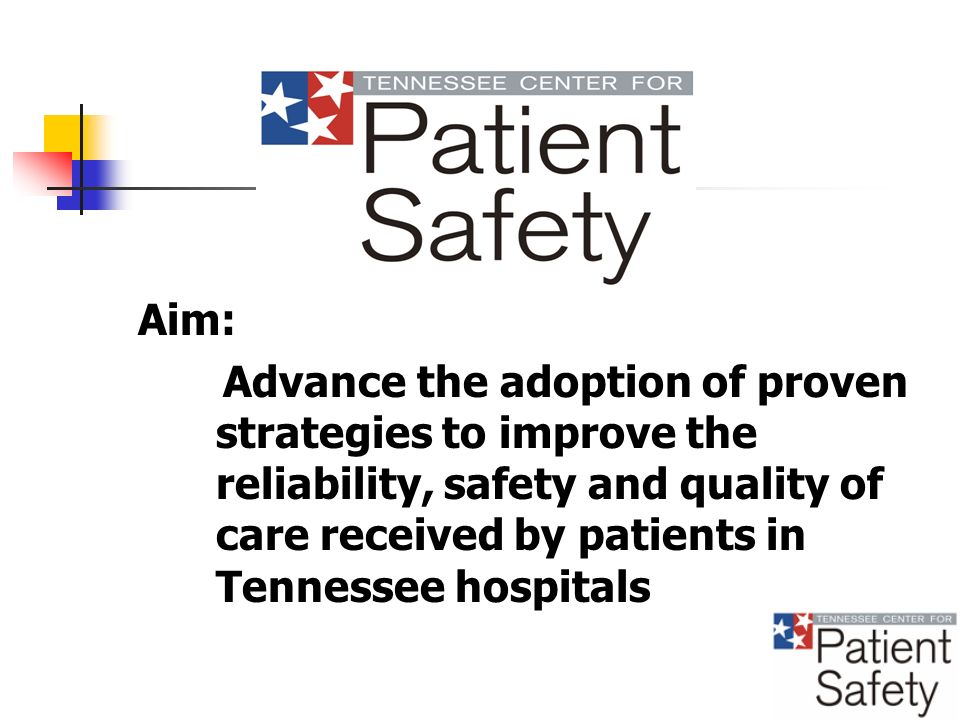Aim: Advance the adoption of proven strategies to improve the reliability, safety and quality of care received by patients in Tennessee hospitals