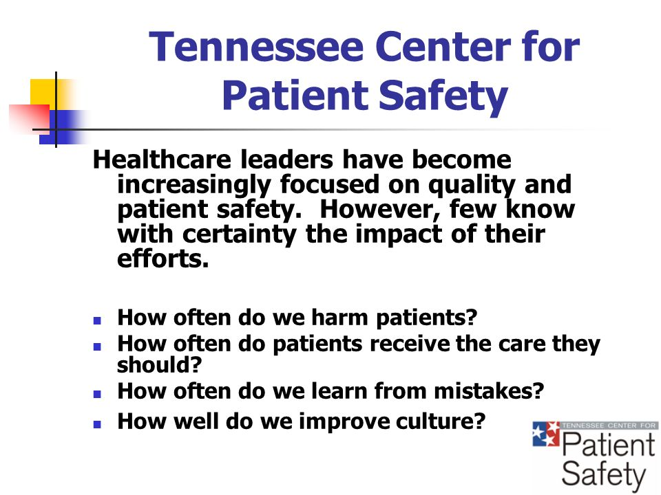 Tennessee Center for Patient Safety Healthcare leaders have become increasingly focused on quality and patient safety.